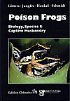 Poison Frogs- Biology, Species & Captive Husbandry, by Lotters, Jungfer, Henkel, and Schmidt